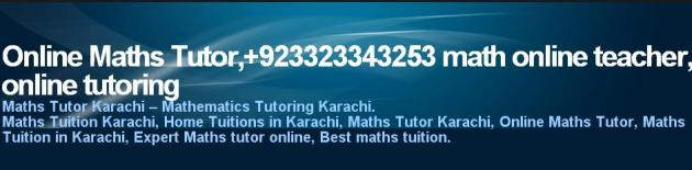 online maths tutors, online pakistani mathematics tutor, online tuitions academy, online tutor in karachi, online tutors academy, pakistani tutor online, tutor, tutor acadmy karachi,